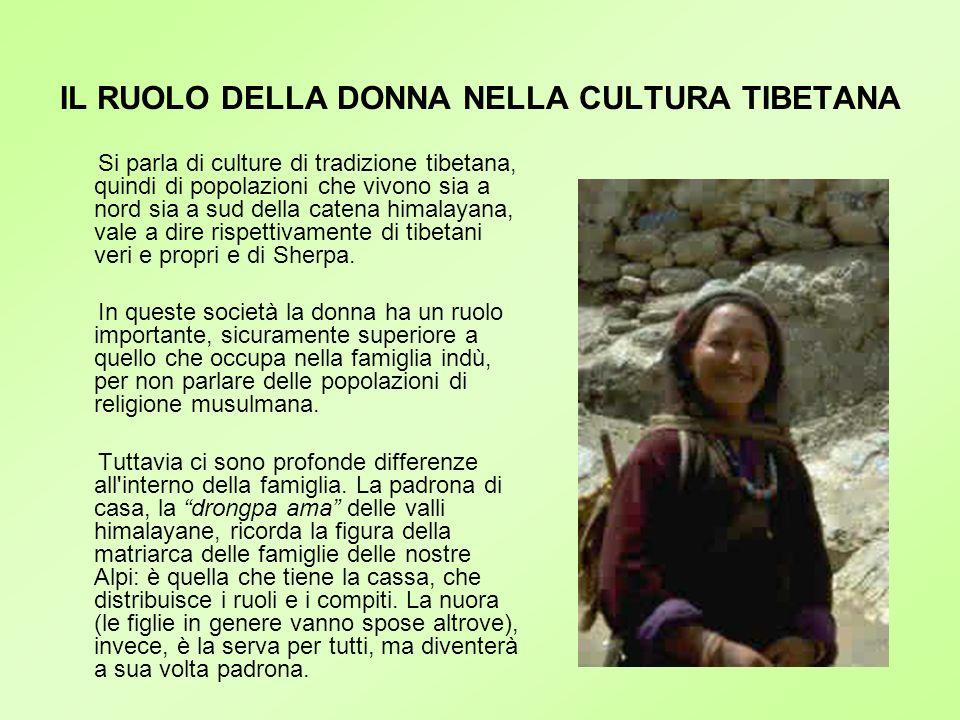 IL RUOLO DELLA DONNA NELLA CULTURA TIBETANA Si parla di culture di tradizione tibetana, quindi di popolazioni che vivono sia a nord sia a sud della ca