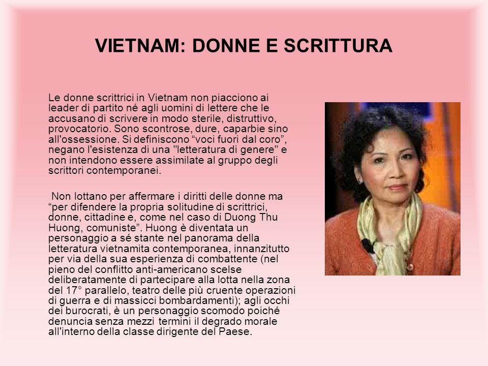 VIETNAM: DONNE E SCRITTURA Le donne scrittrici in Vietnam non piacciono ai leader di partito né agli uomini di lettere che le accusano di scrivere in