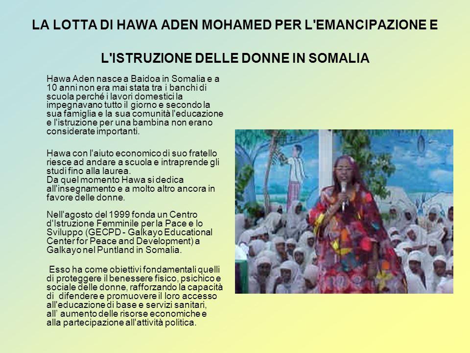 LA LOTTA DI HAWA ADEN MOHAMED PER L'EMANCIPAZIONE E L'ISTRUZIONE DELLE DONNE IN SOMALIA Hawa Aden nasce a Baidoa in Somalia e a 10 anni non era mai st