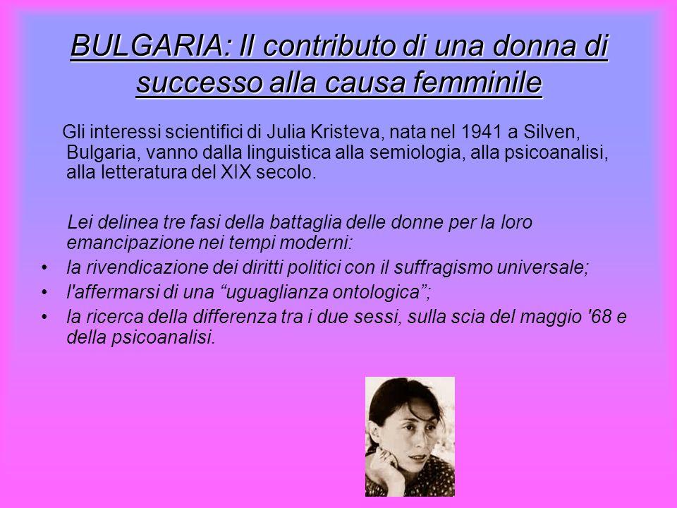 BULGARIA: Il contributo di una donna di successo alla causa femminile Gli interessi scientifici di Julia Kristeva, nata nel 1941 a Silven, Bulgaria, v