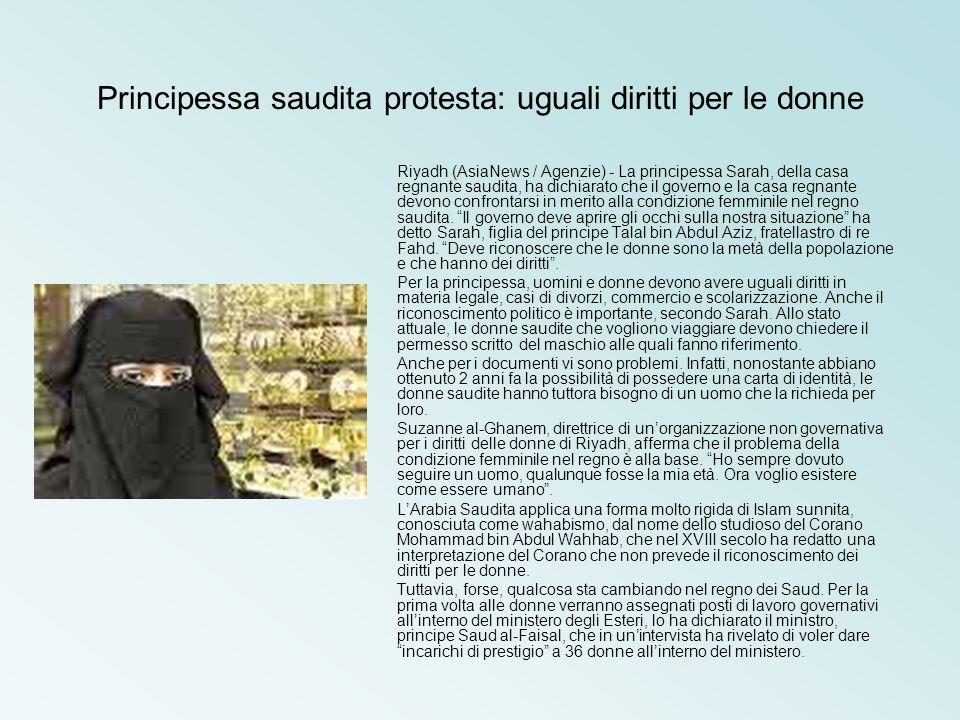 Principessa saudita protesta: uguali diritti per le donne Riyadh (AsiaNews / Agenzie) - La principessa Sarah, della casa regnante saudita, ha dichiara