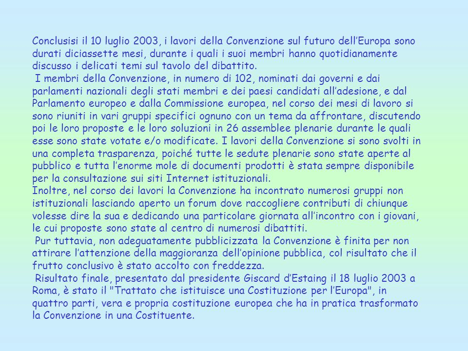 I lavori della Convenzione europea Conclusisi il 10 luglio 2003, i lavori della Convenzione sul futuro dellEuropa sono durati diciassette mesi, durant