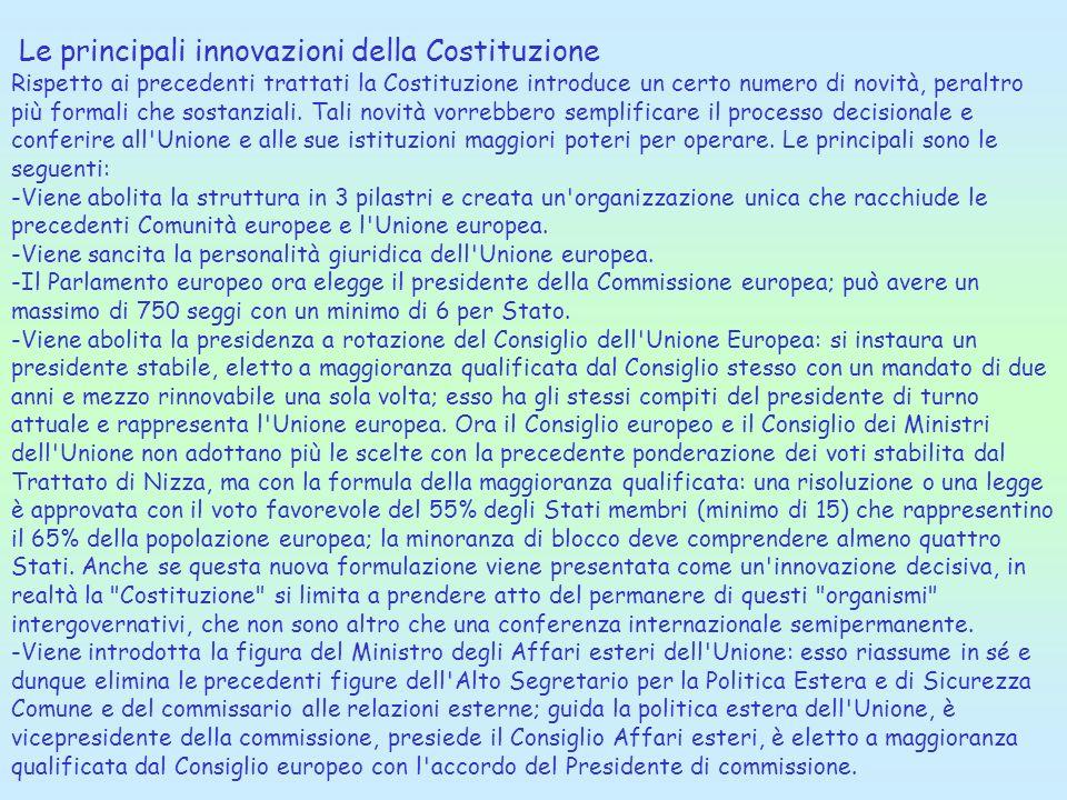 Le principali innovazioni della Costituzione Rispetto ai precedenti trattati la Costituzione introduce un certo numero di novità, peraltro più formali