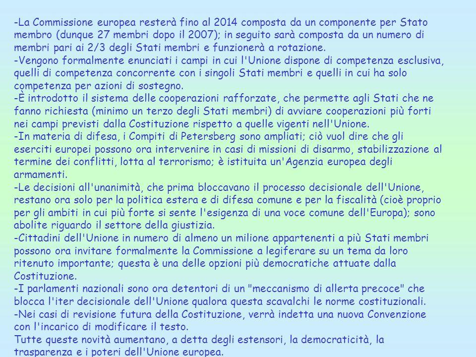 -La Commissione europea resterà fino al 2014 composta da un componente per Stato membro (dunque 27 membri dopo il 2007); in seguito sarà composta da u