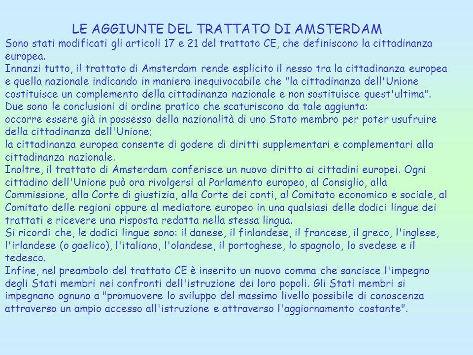 LE AGGIUNTE DEL TRATTATO DI AMSTERDAM Sono stati modificati gli articoli 17 e 21 del trattato CE, che definiscono la cittadinanza europea. Innanzi tut