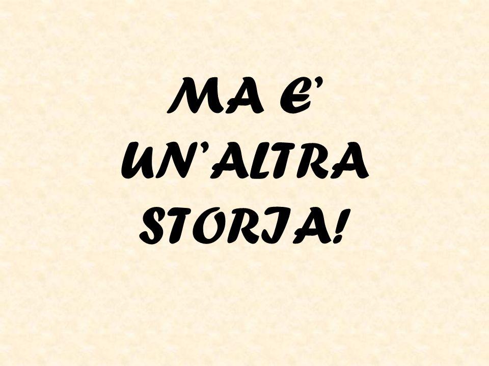 MA E UNALTRA STORIA!