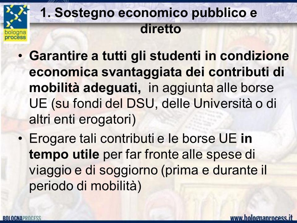 1. Sostegno economico pubblico e diretto Garantire a tutti gli studenti in condizione economica svantaggiata dei contributi di mobilità adeguati, in a