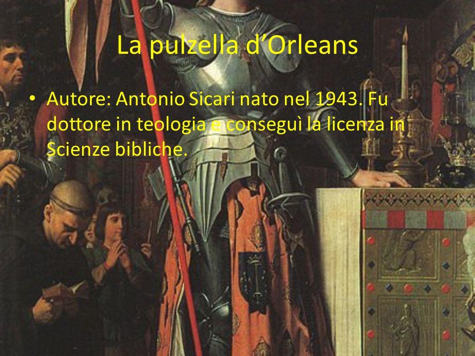La pulzella dOrleans Autore: Antonio Sicari nato nel 1943. Fu dottore in teologia e conseguì la licenza in Scienze bibliche.
