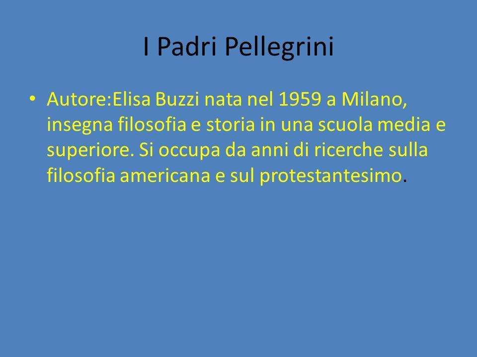 I Padri Pellegrini Autore:Elisa Buzzi nata nel 1959 a Milano, insegna filosofia e storia in una scuola media e superiore.