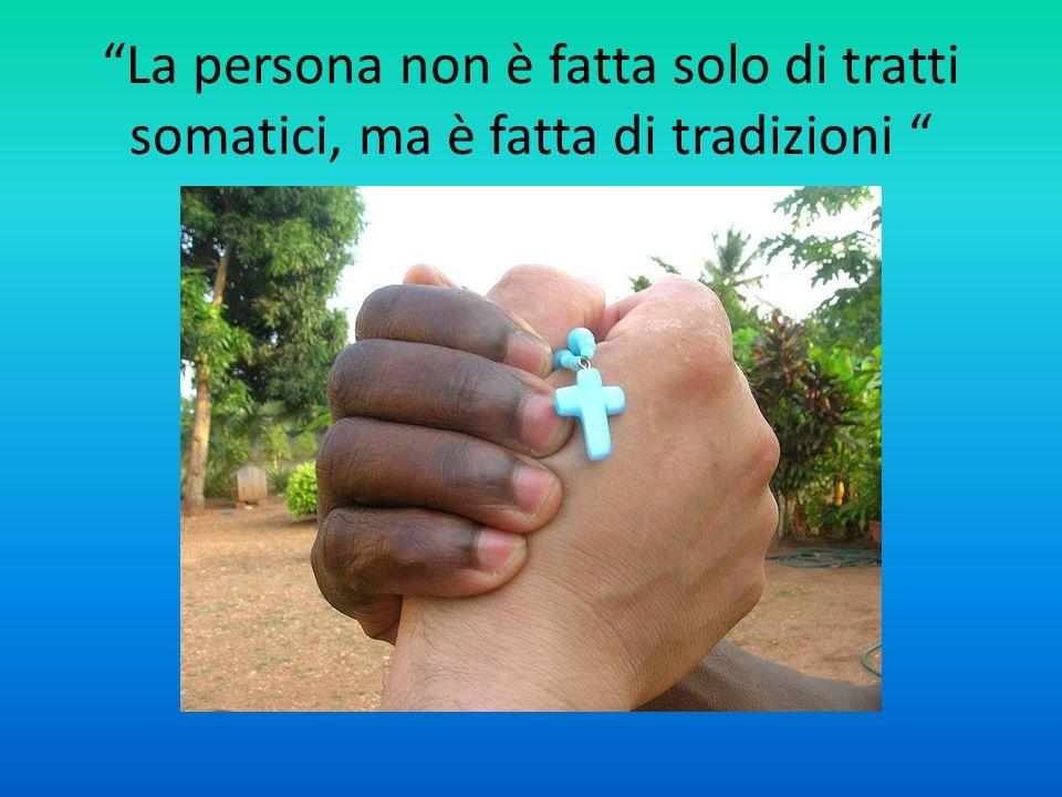 La persona non è fatta solo di tratti somatici, ma è fatta di tradizioni