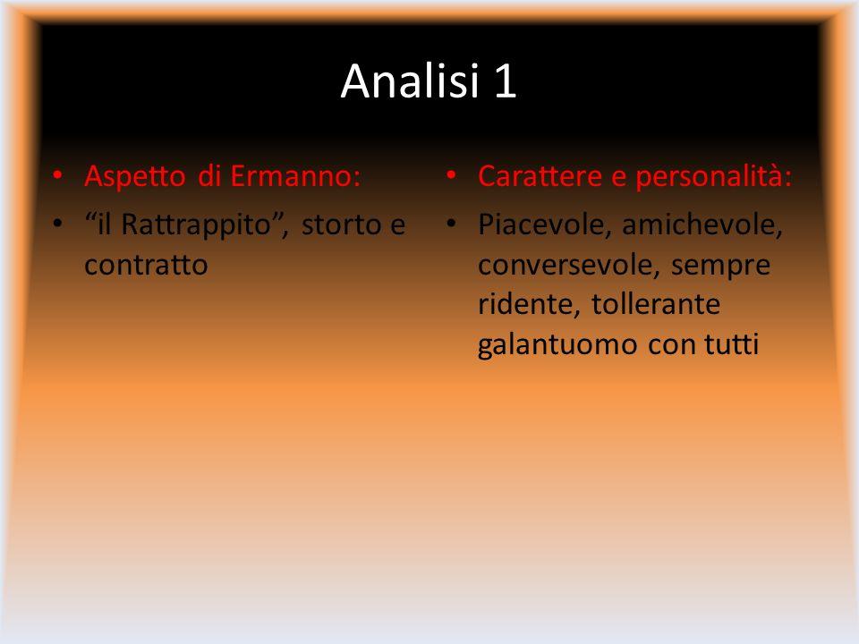 Analisi 1 Aspetto di Ermanno: il Rattrappito, storto e contratto Carattere e personalità: Piacevole, amichevole, conversevole, sempre ridente, tollerante galantuomo con tutti