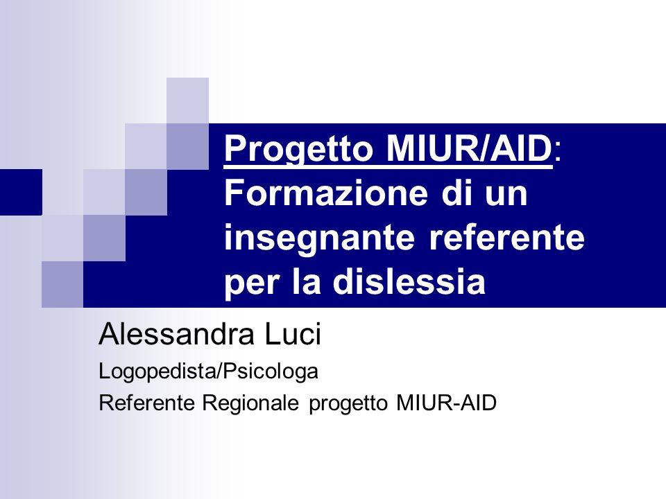 Progetto MIUR/AID: Formazione di un insegnante referente per la dislessia Alessandra Luci Logopedista/Psicologa Referente Regionale progetto MIUR-AID