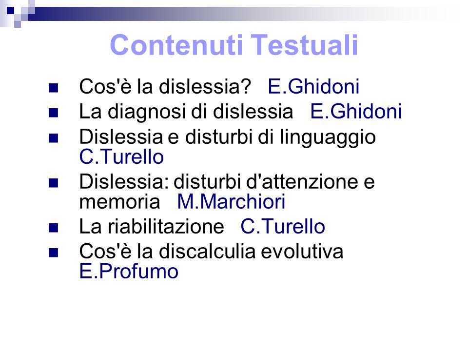 Contenuti Testuali Cos'è la dislessia? E.Ghidoni La diagnosi di dislessia E.Ghidoni Dislessia e disturbi di linguaggio C.Turello Dislessia: disturbi d