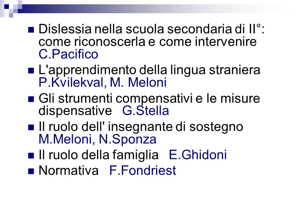 Dislessia nella scuola secondaria di II°: come riconoscerla e come intervenire C.Pacifico L'apprendimento della lingua straniera P.Kvilekval, M. Melon