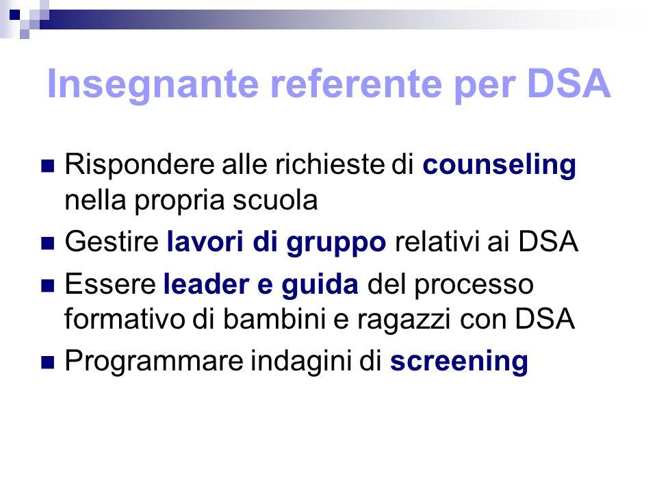 Insegnante referente per DSA Rispondere alle richieste di counseling nella propria scuola Gestire lavori di gruppo relativi ai DSA Essere leader e gui
