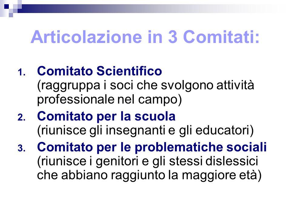 Articolazione in 3 Comitati: 1. Comitato Scientifico (raggruppa i soci che svolgono attività professionale nel campo) 2. Comitato per la scuola (riuni
