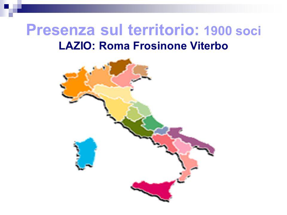 Presenza sul territorio: 1900 soci LAZIO: Roma Frosinone Viterbo