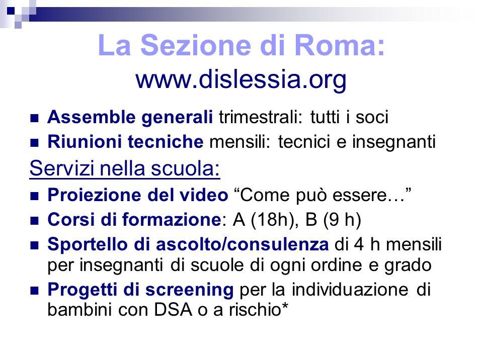 La Sezione di Roma: www.dislessia.org Assemble generali trimestrali: tutti i soci Riunioni tecniche mensili: tecnici e insegnanti Servizi nella scuola