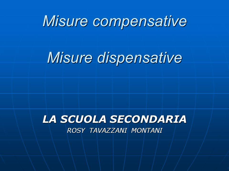 Misure compensative Misure dispensative LA SCUOLA SECONDARIA ROSY TAVAZZANI MONTANI