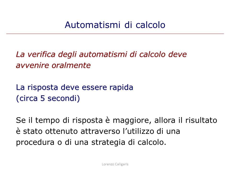 La verifica degli automatismi di calcolo deve avvenire oralmente La risposta deve essere rapida (circa 5 secondi) Se il tempo di risposta è maggiore,