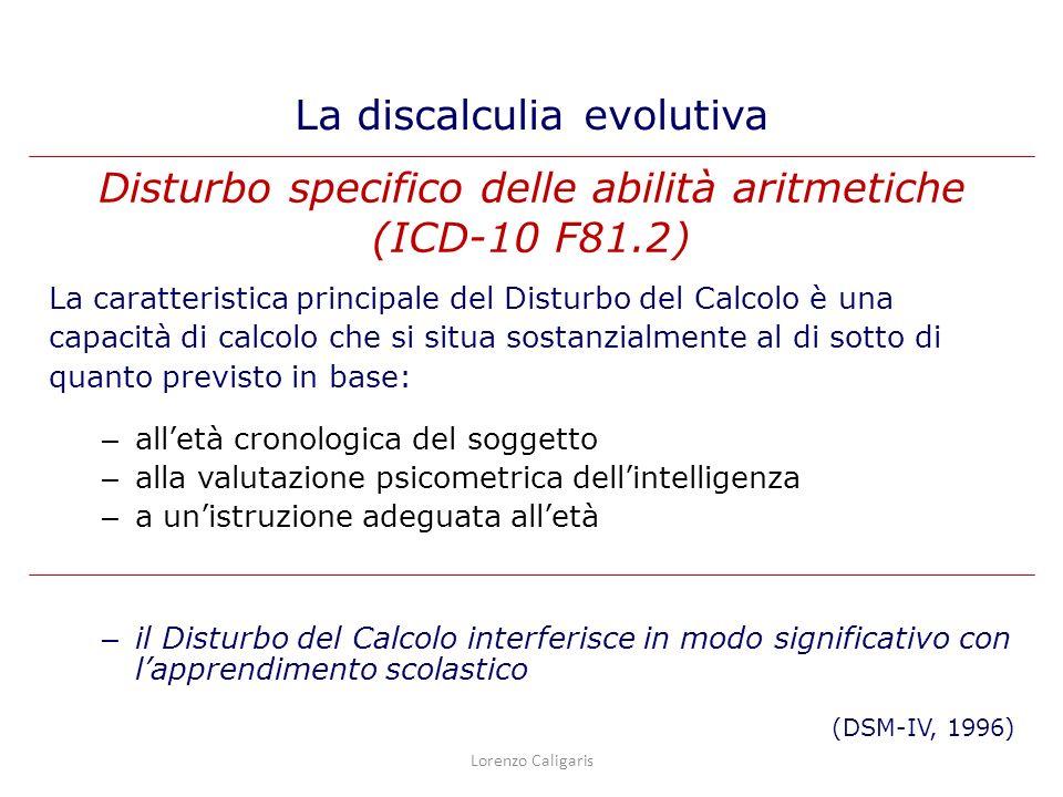 La caratteristica principale del Disturbo del Calcolo è una capacità di calcolo che si situa sostanzialmente al di sotto di quanto previsto in base: –