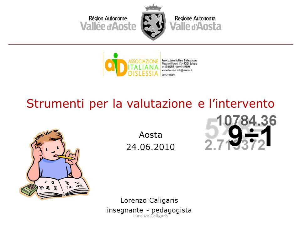 Strumenti per la valutazione e lintervento Aosta 24.06.2010 Lorenzo Caligaris insegnante - pedagogista Lorenzo Caligaris