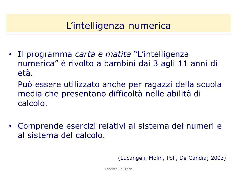 Lorenzo Caligaris Il programma carta e matita Lintelligenza numerica è rivolto a bambini dai 3 agli 11 anni di età. Può essere utilizzato anche per ra