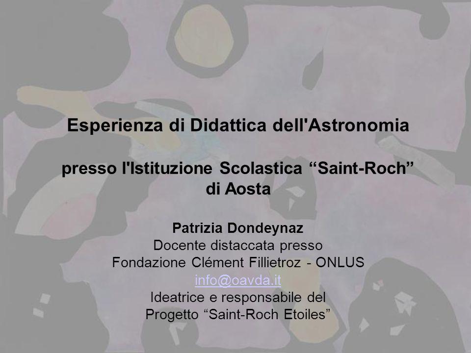 Esperienza di Didattica dell'Astronomia presso l'Istituzione Scolastica Saint-Roch di Aosta Patrizia Dondeynaz Docente distaccata presso Fondazione Cl