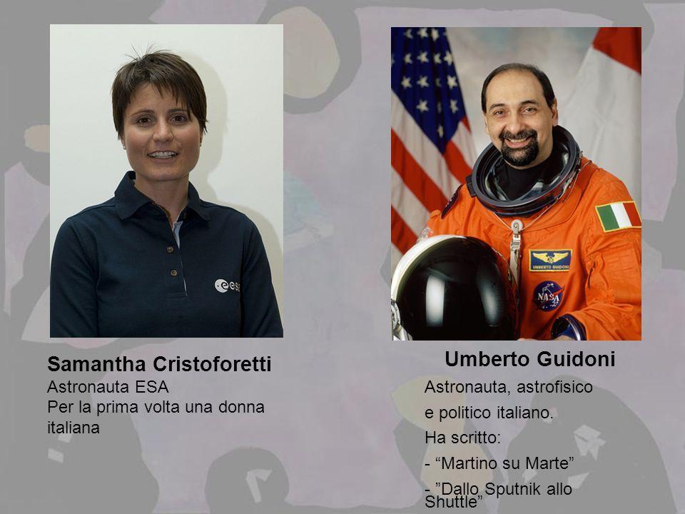 Umberto Guidoni Astronauta, astrofisico e politico italiano. Ha scritto: - Martino su Marte - Dallo Sputnik allo Shuttle Samantha Cristoforetti Astron