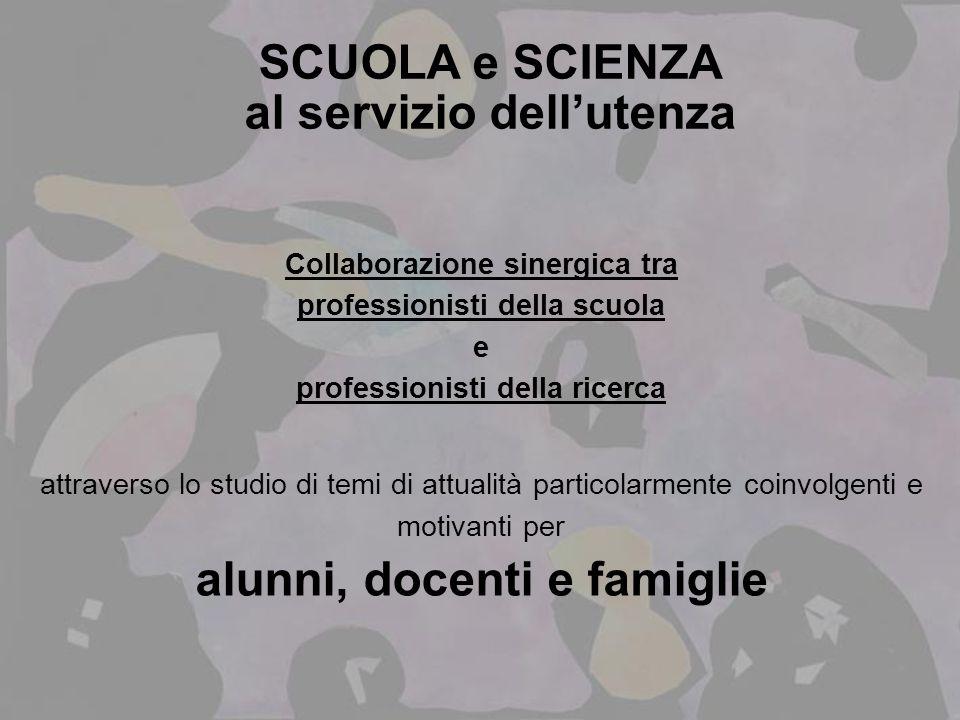 SCUOLA e SCIENZA al servizio dellutenza Collaborazione sinergica tra professionisti della scuola e professionisti della ricerca attraverso lo studio d