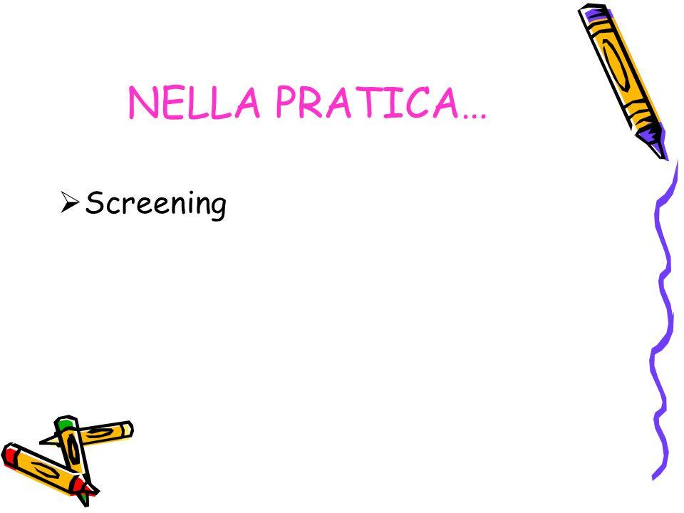 NELLA PRATICA… Screening