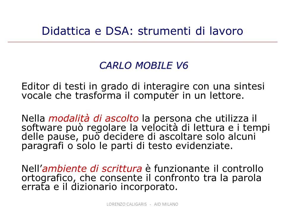 LORENZO CALIGARIS - AID MILANO CARLO MOBILE V6 Editor di testi in grado di interagire con una sintesi vocale che trasforma il computer in un lettore.