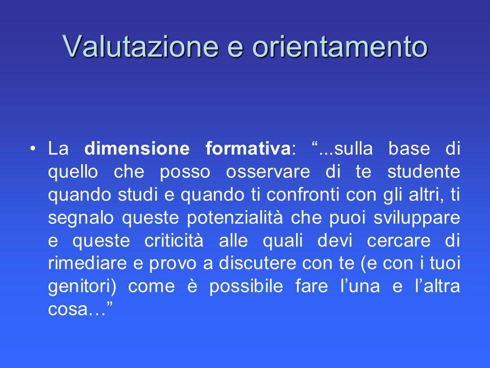 Valutazione e orientamento La dimensione formativa:...sulla base di quello che posso osservare di te studente quando studi e quando ti confronti con g