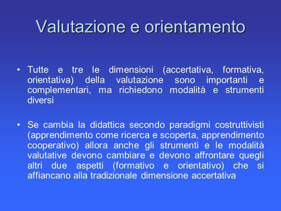 Valutazione e orientamento Tutte e tre le dimensioni (accertativa, formativa, orientativa) della valutazione sono importanti e complementari, ma richi