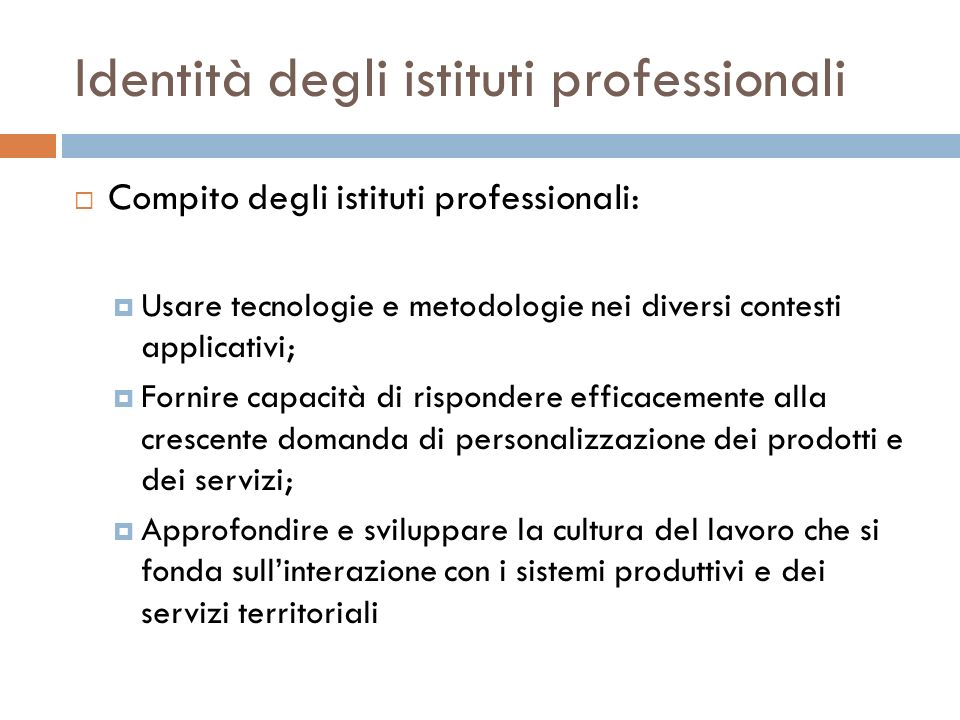 Identità degli istituti professionali Compito degli istituti professionali: Usare tecnologie e metodologie nei diversi contesti applicativi; Fornire c