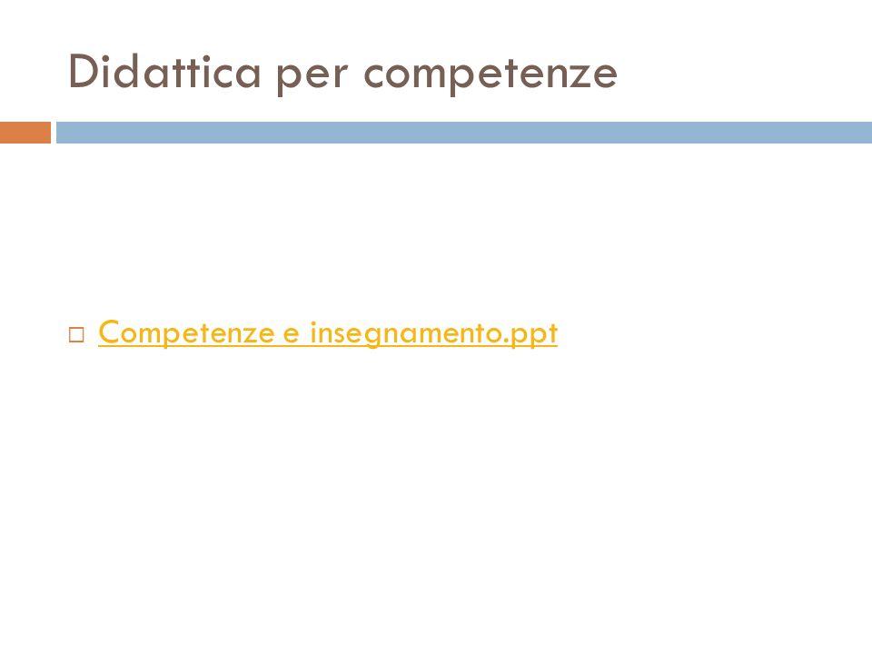 Didattica per competenze Competenze e insegnamento.ppt