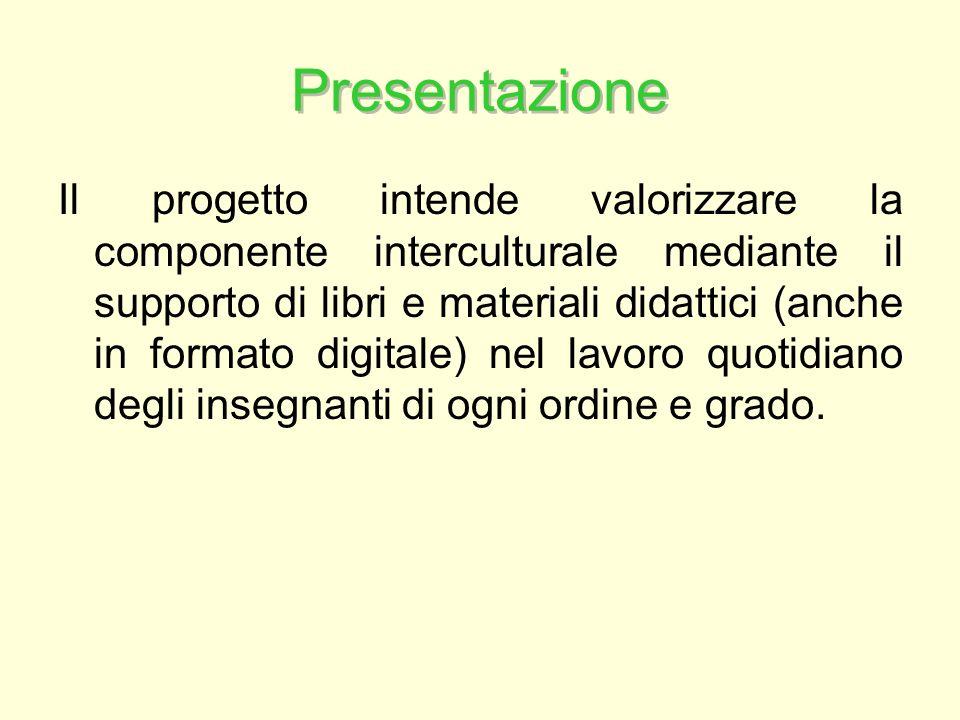 Presentazione Il progetto intende valorizzare la componente interculturale mediante il supporto di libri e materiali didattici (anche in formato digitale) nel lavoro quotidiano degli insegnanti di ogni ordine e grado.