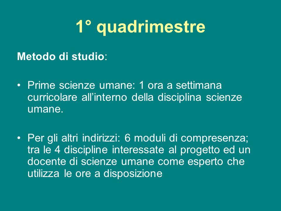 1° quadrimestre Metodo di studio: Prime scienze umane: 1 ora a settimana curricolare allinterno della disciplina scienze umane. Per gli altri indirizz