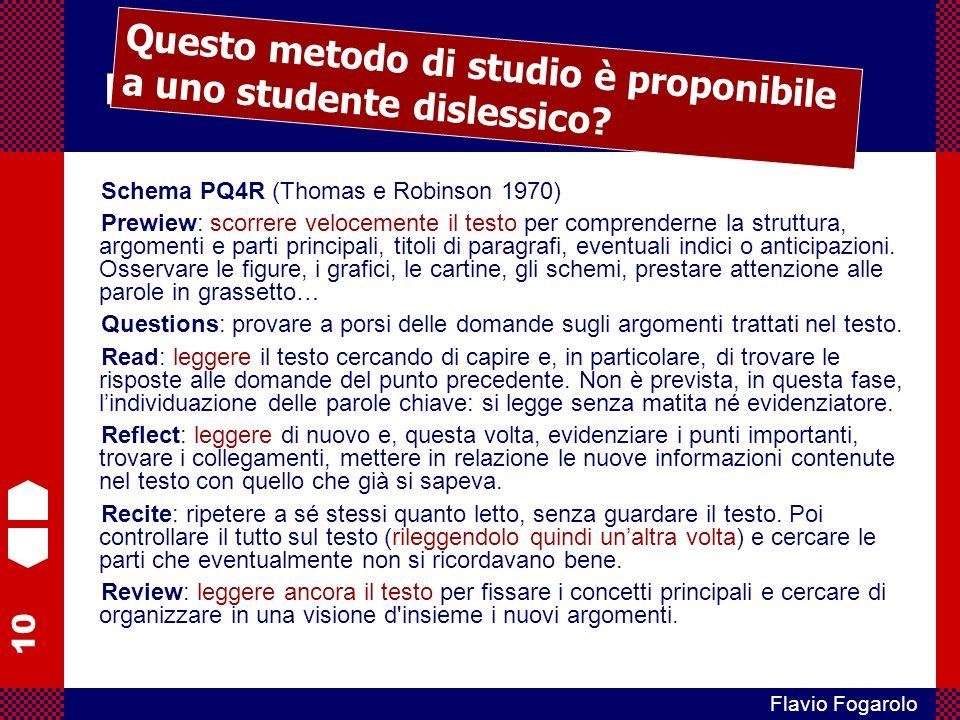 10 Flavio Fogarolo Mappe e DSA Schema PQ4R (Thomas e Robinson 1970) Prewiew: scorrere velocemente il testo per comprenderne la struttura, argomenti e