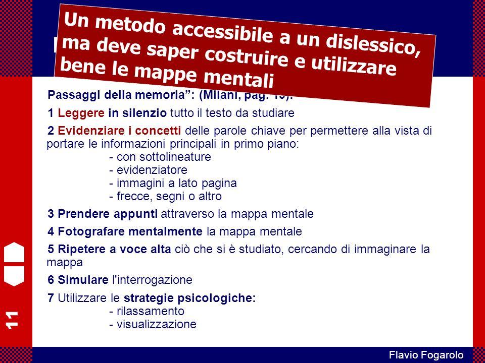 11 Flavio Fogarolo Mappe e DSA Passaggi della memoria: (Milani, pag. 19): 1 Leggere in silenzio tutto il testo da studiare 2 Evidenziare i concetti de