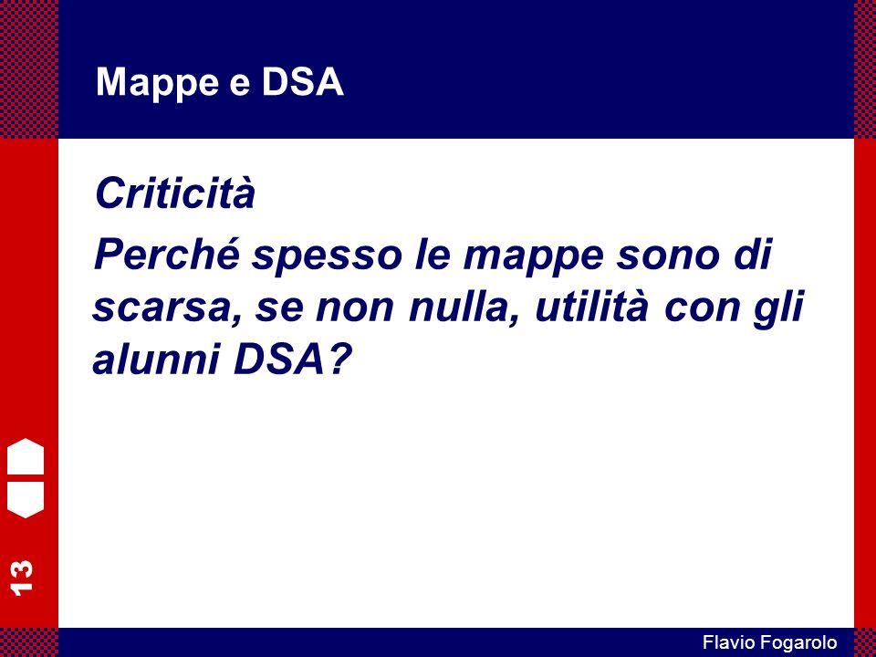 13 Flavio Fogarolo Mappe e DSA Criticità Perché spesso le mappe sono di scarsa, se non nulla, utilità con gli alunni DSA?