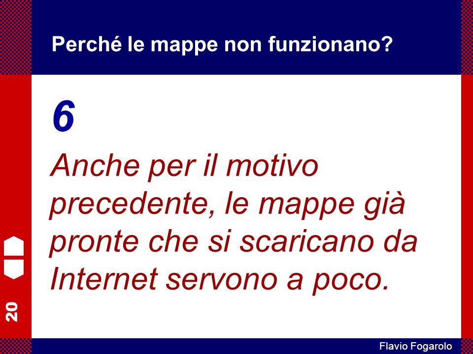 20 Flavio Fogarolo Perché le mappe non funzionano? 6 Anche per il motivo precedente, le mappe già pronte che si scaricano da Internet servono a poco.