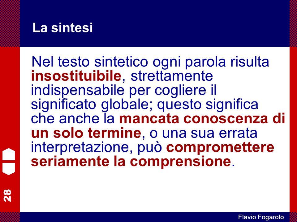 28 Flavio Fogarolo La sintesi Nel testo sintetico ogni parola risulta insostituibile, strettamente indispensabile per cogliere il significato globale;