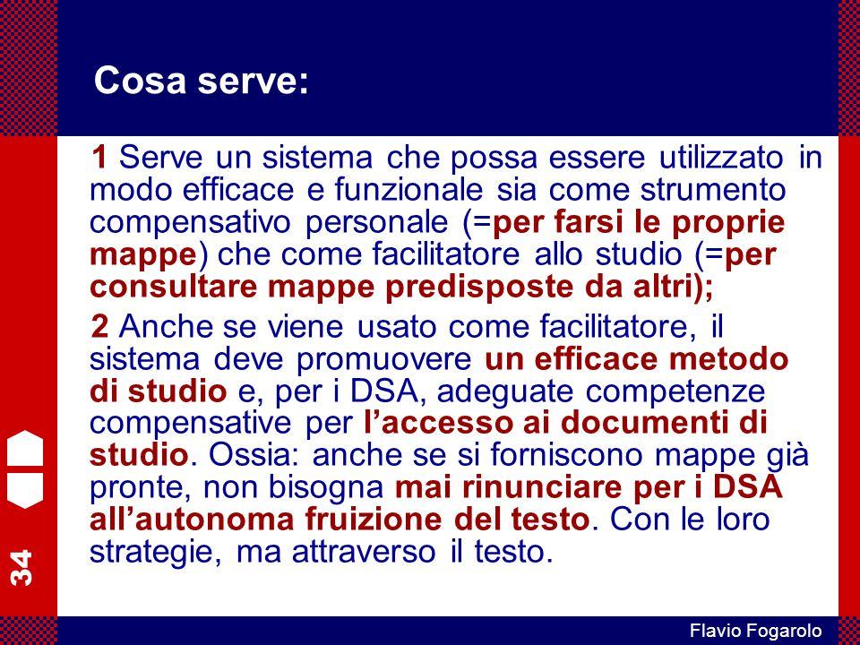 34 Flavio Fogarolo Cosa serve: 1 Serve un sistema che possa essere utilizzato in modo efficace e funzionale sia come strumento compensativo personale