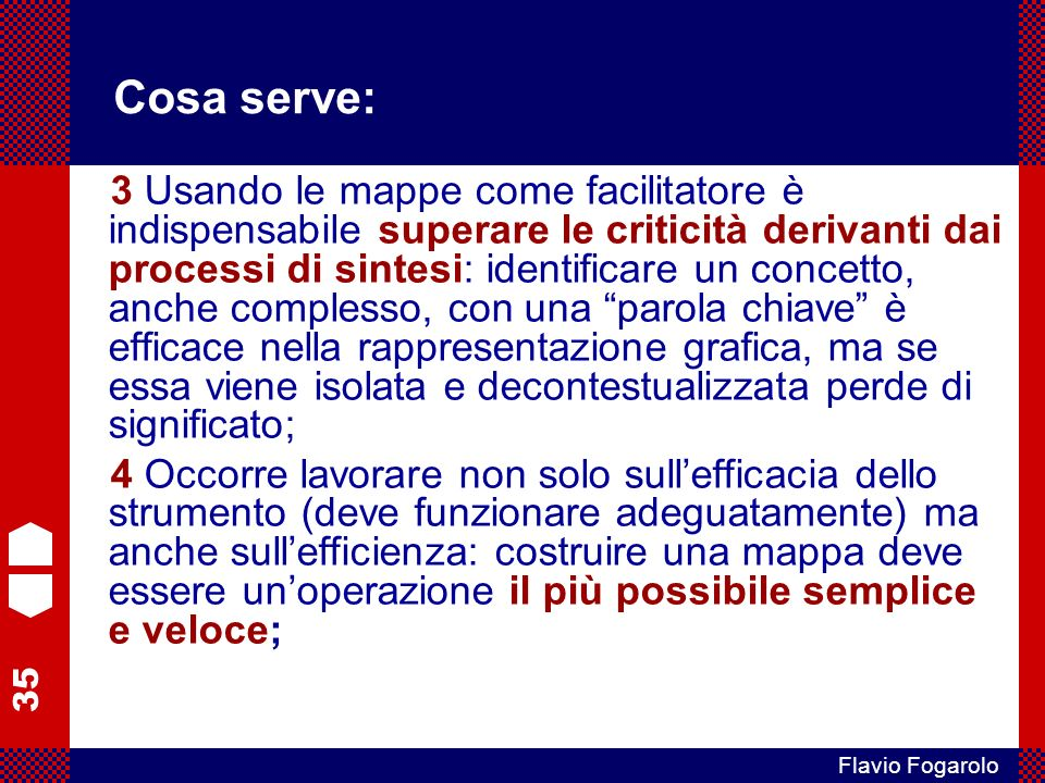35 Flavio Fogarolo Cosa serve: 3 Usando le mappe come facilitatore è indispensabile superare le criticità derivanti dai processi di sintesi: identific