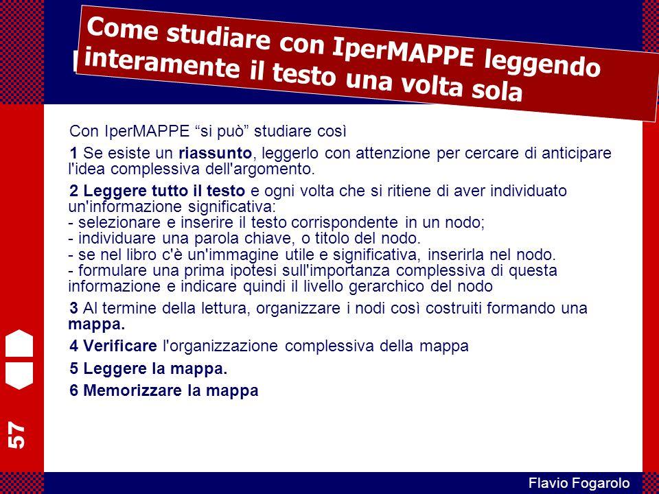 57 Flavio Fogarolo Mappe e DSA Con IperMAPPE si può studiare così 1 Se esiste un riassunto, leggerlo con attenzione per cercare di anticipare l'idea c
