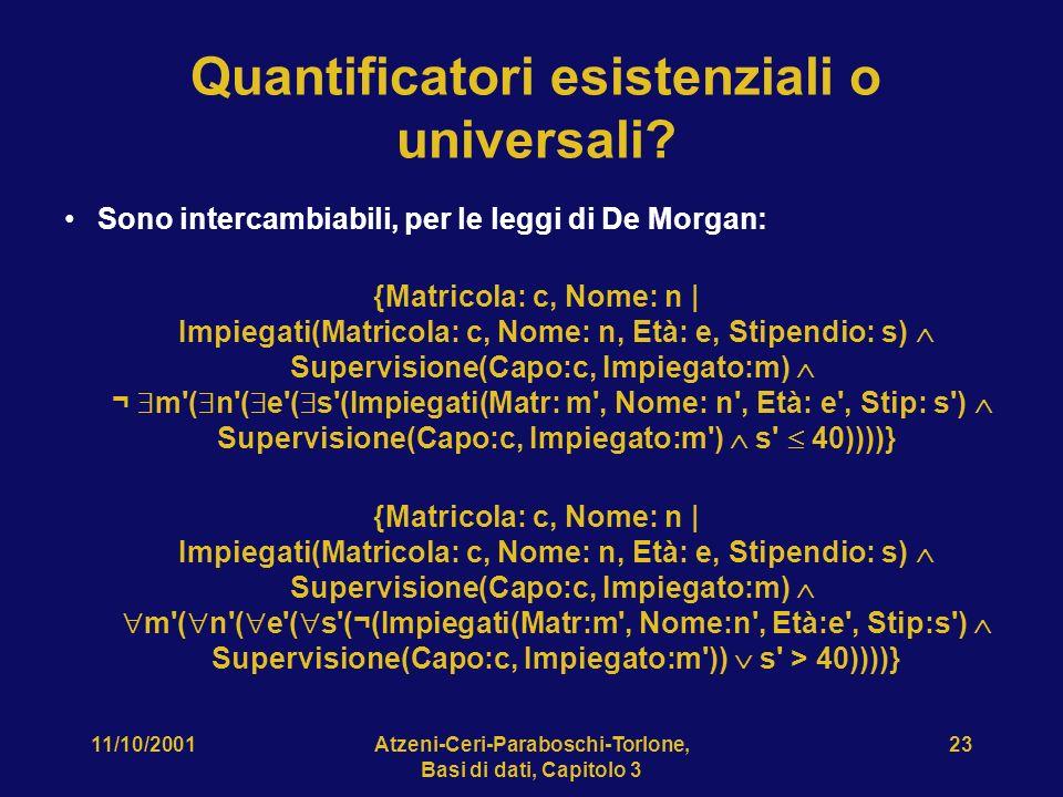 11/10/2001Atzeni-Ceri-Paraboschi-Torlone, Basi di dati, Capitolo 3 23 Quantificatori esistenziali o universali? Sono intercambiabili, per le leggi di