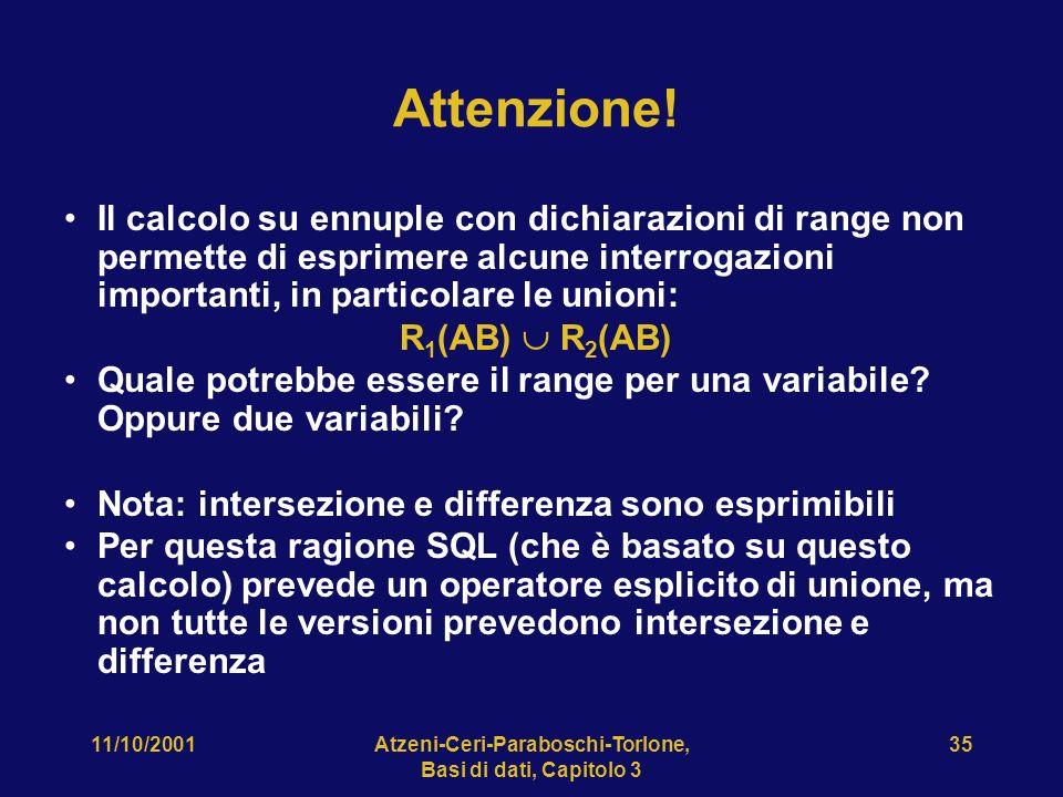 11/10/2001Atzeni-Ceri-Paraboschi-Torlone, Basi di dati, Capitolo 3 35 Attenzione! Il calcolo su ennuple con dichiarazioni di range non permette di esp