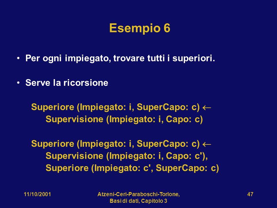 11/10/2001Atzeni-Ceri-Paraboschi-Torlone, Basi di dati, Capitolo 3 47 Esempio 6 Per ogni impiegato, trovare tutti i superiori. Serve la ricorsione Sup