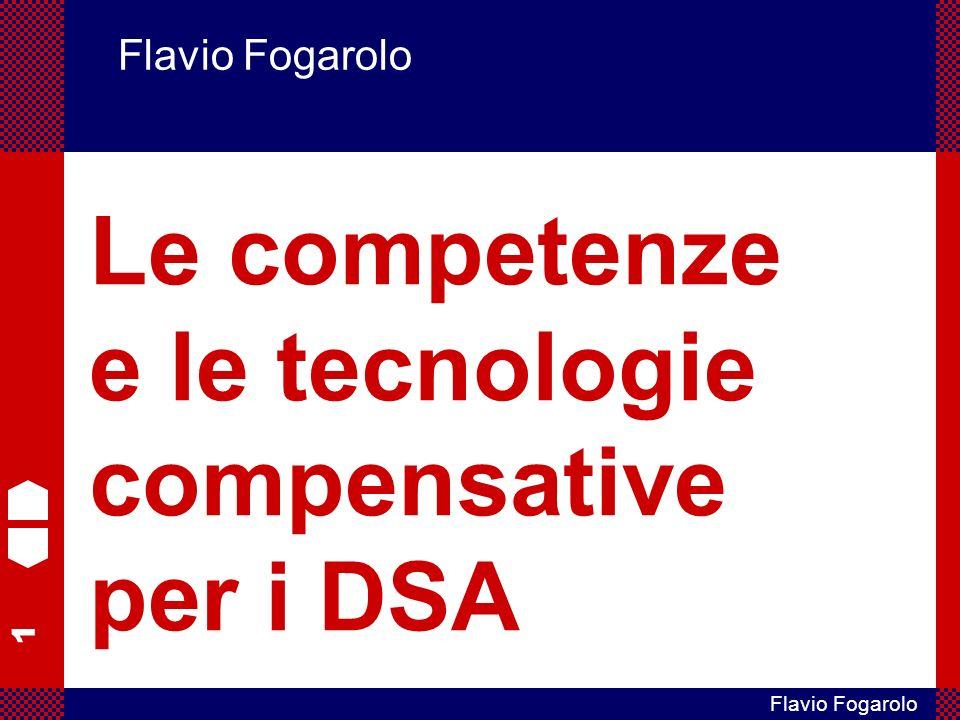 1 Flavio Fogarolo Flavio Fogarolo Le competenze e le tecnologie compensative per i DSA